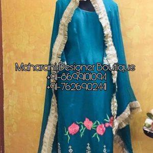 Latest Punjabi Suits Designs - Buy Punjabi Suits Boutique Ludhiana, Maharani Designer Boutique at Affordable Prices.Then approach the Best Online.